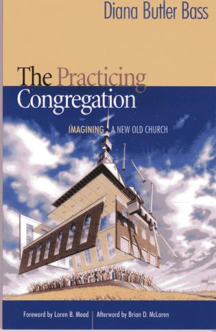Cover image for the book The Practicing Congregation: Imagining a New Old Church