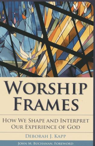 Cover image for the book Worship Frames: How We Shape and Interpret Our Experience of God
