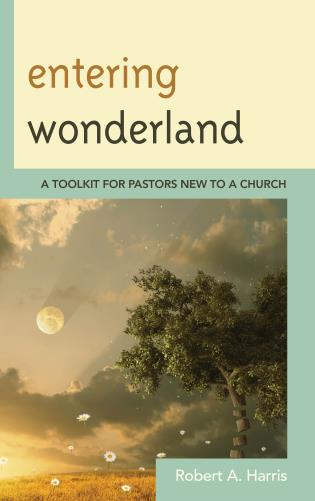 Cover image for the book Entering Wonderland: A Toolkit for Pastors New to a Church