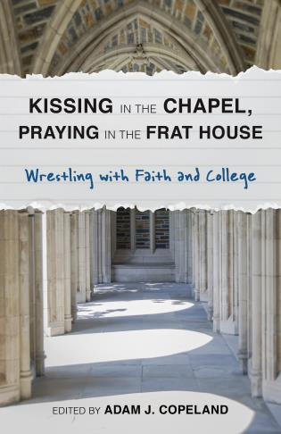 Cover image for the book Kissing in the Chapel, Praying in the Frat House: Wrestling with Faith and College