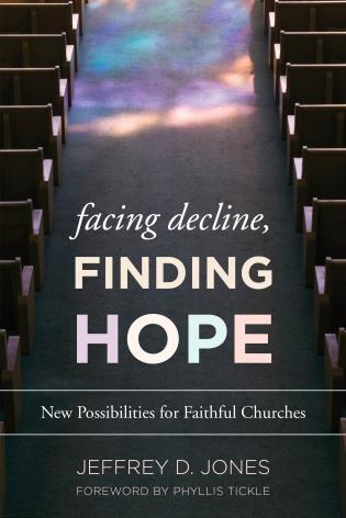 Cover image for the book Facing Decline, Finding Hope: New Possibilities for Faithful Churches