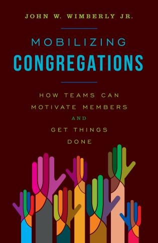 Cover image for the book Mobilizing Congregations: How Teams Can Motivate Members and Get Things Done