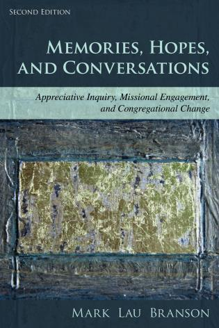 Cover image for the book Memories, Hopes, and Conversations: Appreciative Inquiry, Missional Engagement, and Congregational Change, Second Edition
