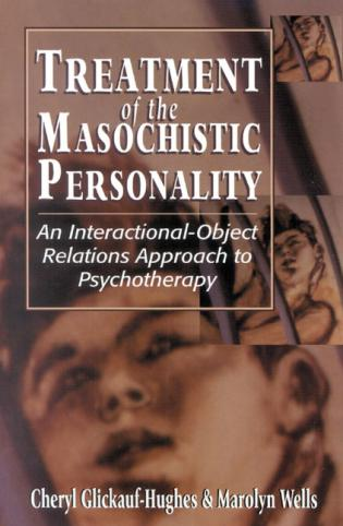 Cover image for the book Treatment of the Masochistic Personality: An Interactional-Object Relations Approach to Psychotherapy