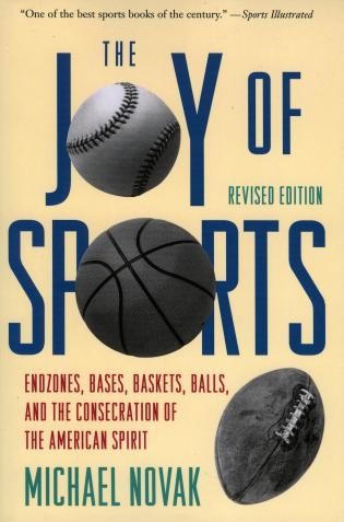 Cover image for the book Joy of Sports, Revised: Endzones, Bases, Baskets, Balls, and the Consecration of the American Spirit
