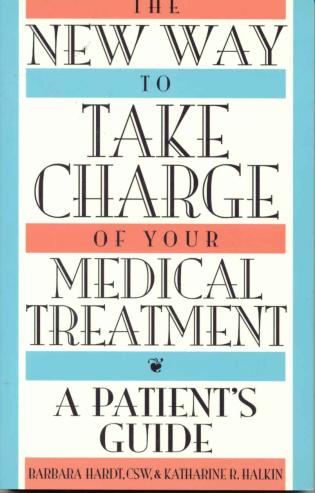 Cover image for the book The New Way to Take Charge of Your Medical Treatment: A Patient's Guide