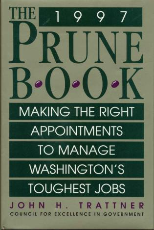 Cover image for the book The Prune Book: Making the Right Appointments to Manage Washington's Toughest Jobs