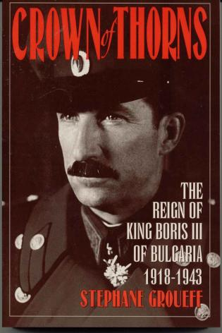 Cover image for the book Crown of Thorns: The Reign of King Boris III of Bulgaria, 1918-1943