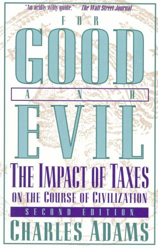 Cover image for the book For Good and Evil: The Impact of Taxes on the Course of Civilization, 2nd Edition