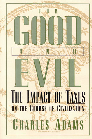 Cover image for the book For Good and Evil: The Impact of Taxes on the Course of Civilization