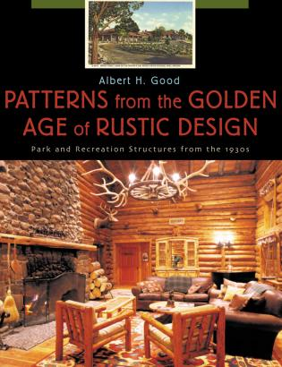 Cover image for the book Patterns from the Golden Age of Rustic Design: Park and Recreation Structures from the 1930s