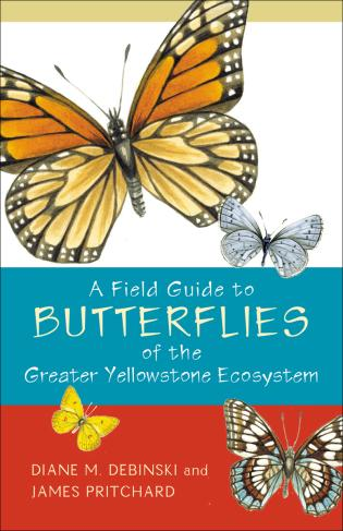 Cover image for the book A Field Guide to Butterflies of the Greater Yellowstone Ecosystem