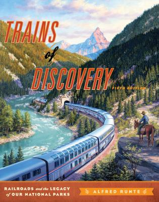 Cover image for the book Trains of Discovery: Railroads and the Legacy of Our National Parks, Fifth Edition