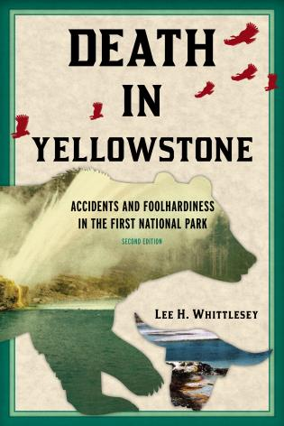 Cover image for the book Death in Yellowstone: Accidents and Foolhardiness in the First National Park, Second Edition