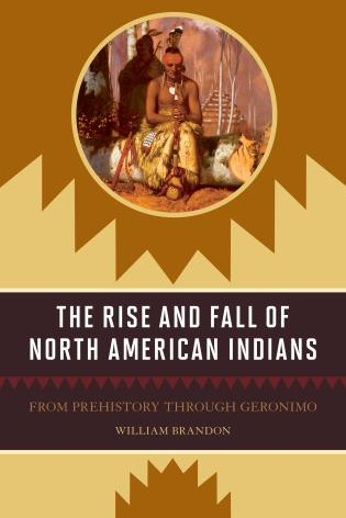 Cover image for the book The Rise and Fall of North American Indians: From Prehistory through Geronimo