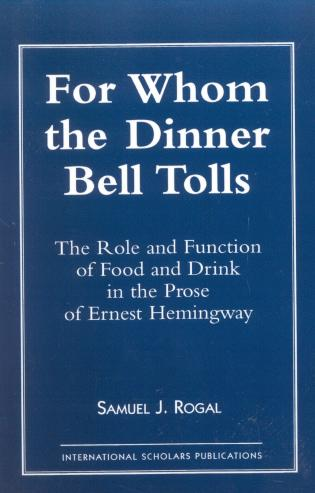 Cover image for the book For Whom the Dinner Bell Tolls: The Role and Function of Food and Drink in the Prose of Ernest Hemingway