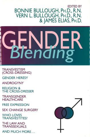 Cover image for the book Gender Blending: Transvestism (Cross-Dressing), Gender Heresy, Androgyny, Religion & the Cross- Dresser, Transgender Healthcare, Free Expression, Sex Change Surgery