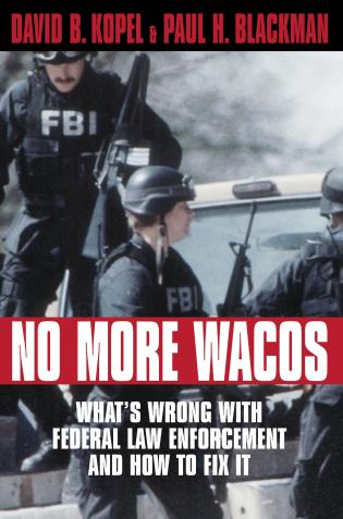 Cover image for the book No More Wacos: What's Wrong With Federal Law Enforcement and How to Fix It
