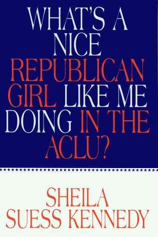 Cover image for the book What's a Nice Republican Girl Like Me Doing in the Aclu?