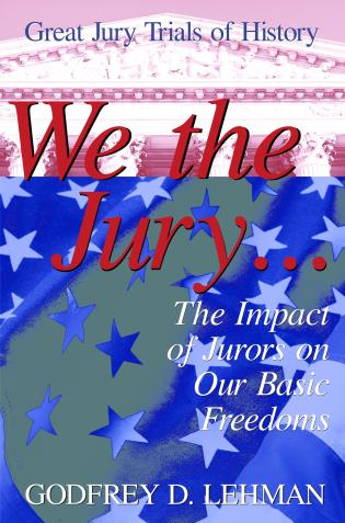 Cover image for the book We the Jury: The Impact of Jurors on Our Basic Freedoms : Great Jury Trials of History