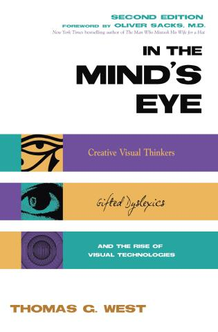 Cover image for the book In the Mind's Eye: Visual Thinkers, Gifted People With Dyslexia and Other Learning Difficulties, Computer Images and the Ironies of Creativity
