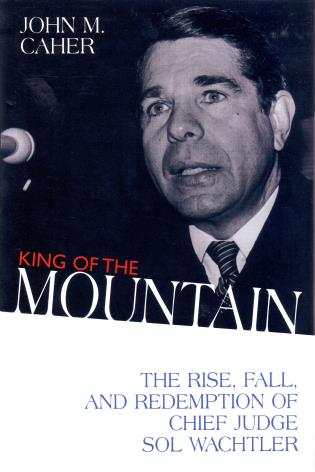 Cover image for the book King of the Mountain: The Rise, Fall, and Redemption of Chief Judge Sol Wachtler