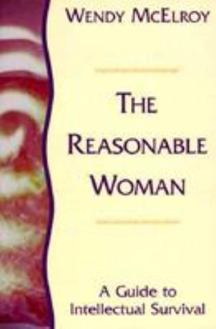 Cover image for the book The Reasonable Woman: A Guide to Intellectual Survival