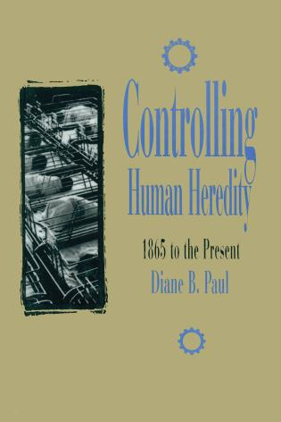 Cover image for the book Controlling Human Heredity: 1865 to the Present