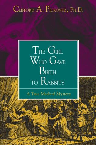 Cover image for the book The Girl Who Gave Birth to Rabbits: A True Medical Mystery