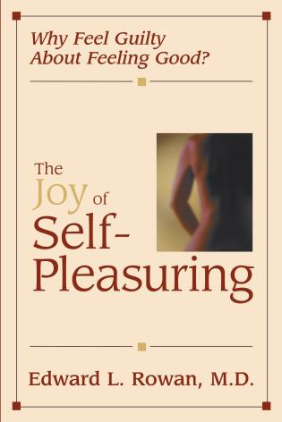 Cover image for the book The Joy of Self-Pleasuring: Why Feel Guilty About Feeling Good?