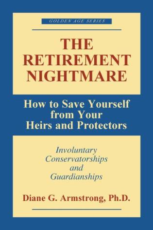 Cover image for the book The Retirement Nightmare: How to Save Yourself from Your Heirs and Protectors : Involuntary Conservatorships and Guardianships