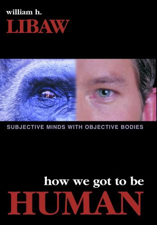Cover image for the book How We Got to Be Human: Subjective Minds With Objective Bodies