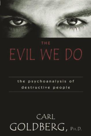 Cover image for the book The Evil We Do: The Psychoanaysis of Destructive People