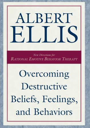Cover image for the book Overcoming Destructive Beliefs, Feelings, and Behaviors: New Directions for Rational Emotive Behavior Therapy