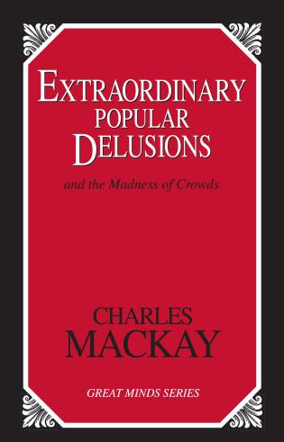 Cover image for the book Extraordinary Popular Delusions: And the Madness of Crowds