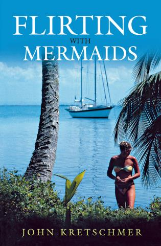 Cover image for the book Flirting with Mermaids: The Unpredictable Life of a Sailboat Delivery Skipper