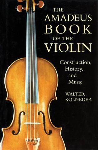 Cover image for the book The Amadeus Book of the Violin: Construction, History and Music