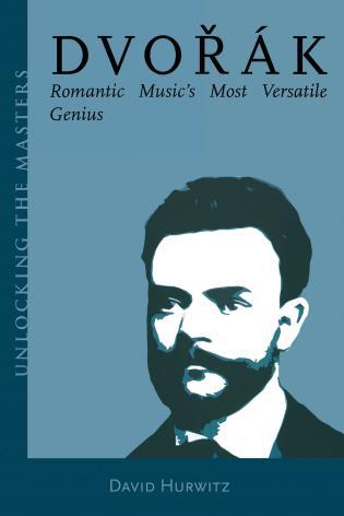 Cover image for the book Dvorak: Romantic Music's Most Versatile Genius