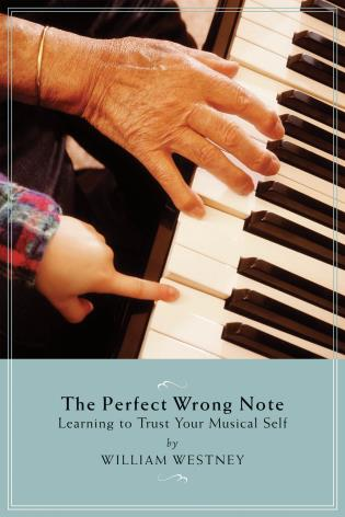 Cover image for the book The Perfect Wrong Note: Learning to Trust Your Musical Self