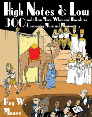 Cover image for the book High Notes and Low: 300 and a Few More Whimsical Anecdotes Concerning Music and Musicians
