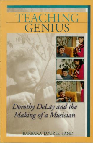 Cover image for the book Teaching Genius: Dorothy DeLay and the Making of a Musician