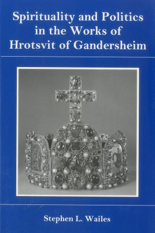 Cover image for the book Spirituality And Politics In the Works of Hrotsvit Gandersheim