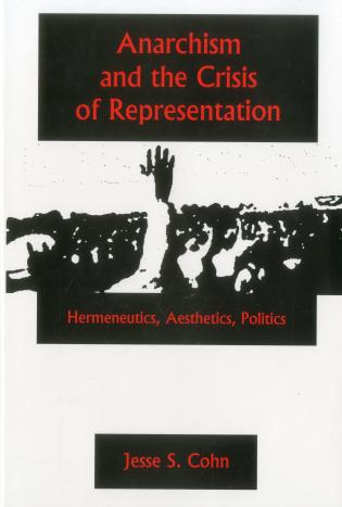 Cover image for the book Anarchism And The Crisis Or Represe: Hermeneutics, Aesthetics, Politics