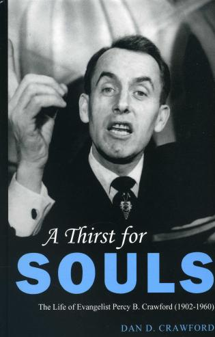 Cover image for the book A Thirst For Souls: The Life of Evangelist Percy B. Crawford (1902-1960)
