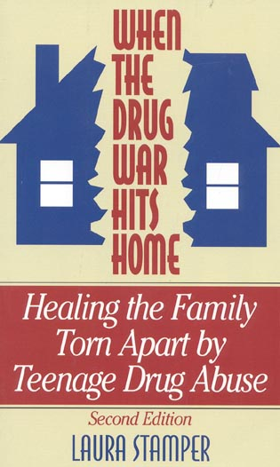 Cover image for the book When the Drug War Hits Home: Healing the Family Torn Apart by Teenage Drug Abuse, 2nd Edition