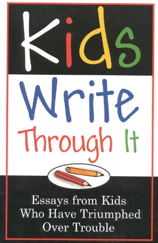 Cover image for the book Kids Write Through It: Essays from Kids Who've Triumphed Over Trouble