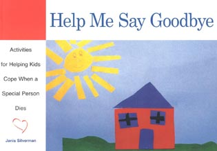 Cover image for the book Help Me Say Goodbye: Activities for Helping Kids Cope When a Special Person Dies