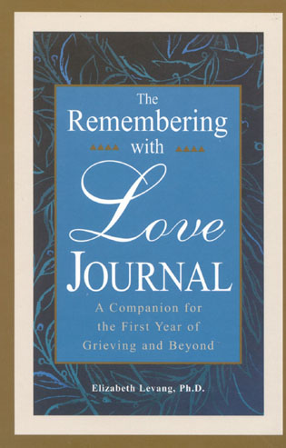 Cover image for the book The Remembering With Love Journal: A Companion the First Year of Grieving and Beyond