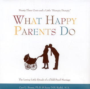 Cover image for the book What Happy Parents Do: Ninety-Three Cents and a Little Humpty Dumpty--The Loving Little Ritual of a Child-Proof Marriage