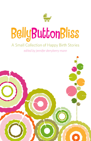 Cover image for the book Belly Button Bliss: A Small Collection of Happy Birth Stories